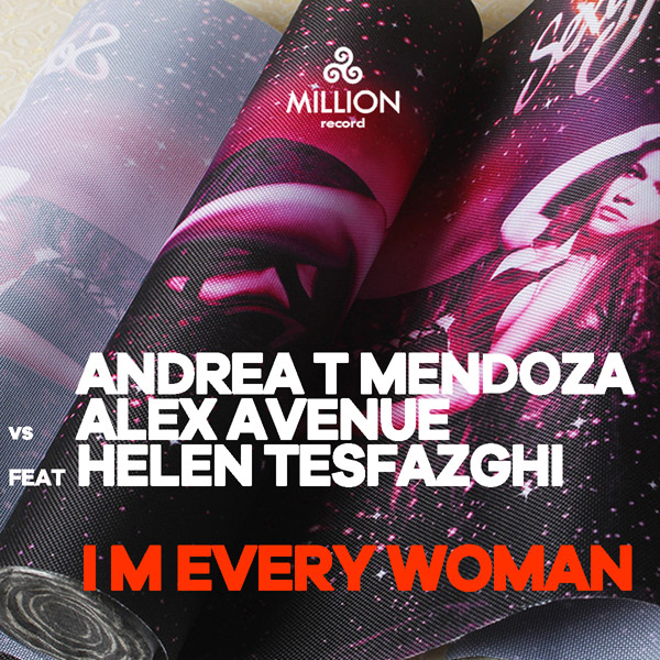 Andrea T Mendoza vs Alex Avenue feat. Helen Tesfazghi - Im Every Woman