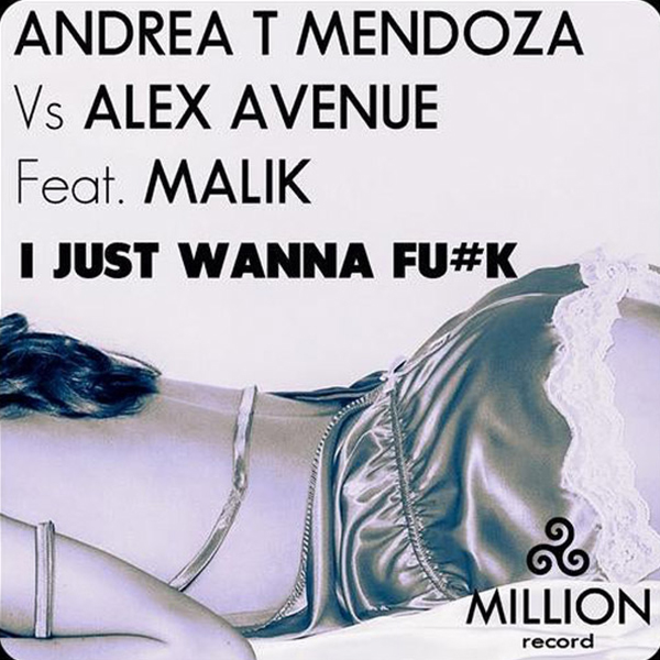 Andrea T Mendoza vs Alex Avenue feat. Malik - I Just wanna fu##k