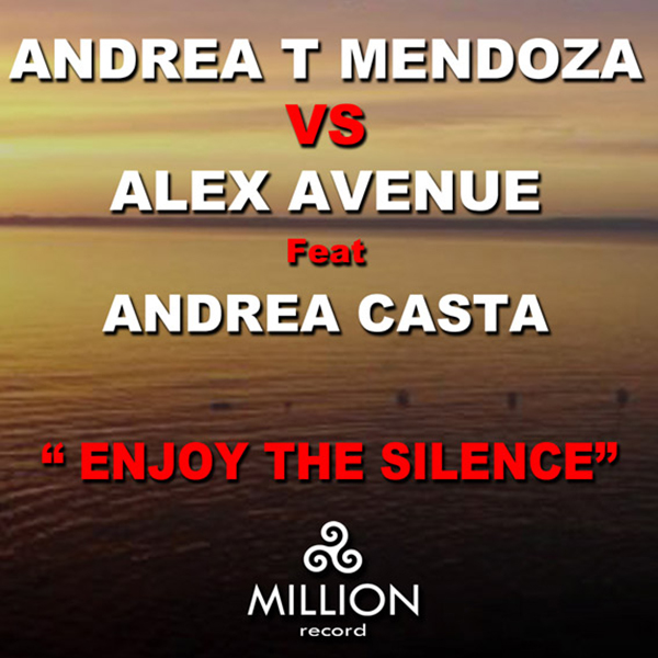 Andrea T Mendoza vs Alex Avenue feat. Andrea Casta - Enjoy the silence