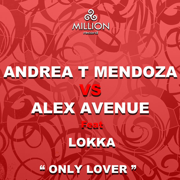 Andrea T Mendoza vs Alex Avenue feat. Lokka - Only Lover