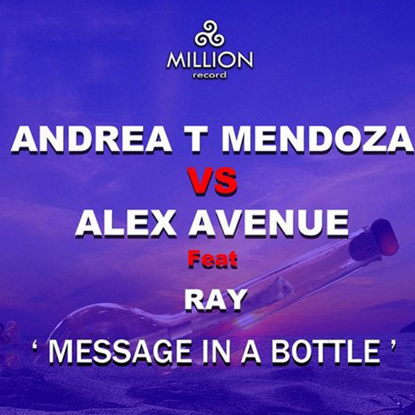 Andrea T Mendoza vs Alex Avenue feat. Ray - Message in a bottle