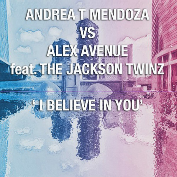 Andrea T Mendoza vs Alex Avenue feat. The Jackson Twinz - I believe in you